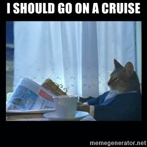 1% cat - I SHOULD GO ON A CRUISE