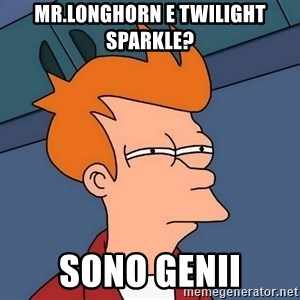 Futurama Fry - Mr.Longhorn e Twilight Sparkle? Sono genii