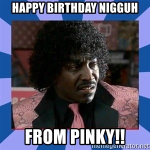 Pinky Friday - Happy birthDay nIgguh From pinky!!