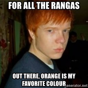 Flame_haired_Poser - FOR ALL THE RANGAS  OUT THERE, ORANGE IS MY FAVORITE COLOUR