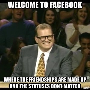 Whose Line - Welcome to Facebook where the friendships are made up and the statuses dont matter