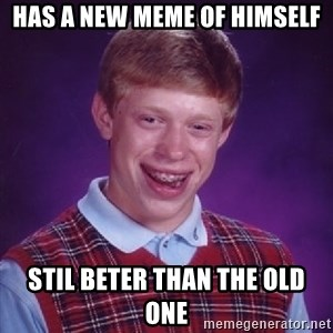 Bad Luck Brian - has a new meme of himself stil beter than the old one