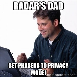 Lonely Computer Guy - radar's dad  set phasers to privacy mode!