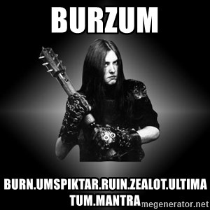 Black Metal - burzum burn.umspiktar.ruin.zealot.ultimatum.mantra