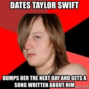 Bad Attitude Teen - Dates Taylor Swift Dumps her the next day and gets a song written about him