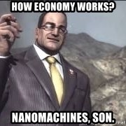 Nanomachines, son - how Economy works? nanomachines, son.