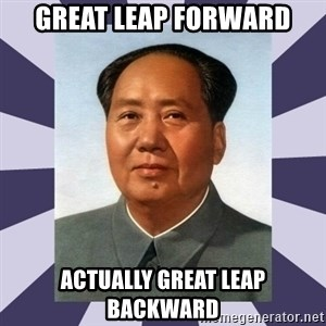 Mao Zedong - Great Leap Forward Actually Great Leap Backward