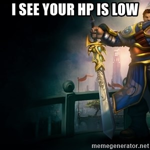 Garen - I SEE YOUR HP IS LOW