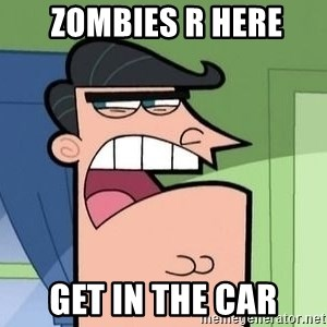 Mr. Turner -  zombies r here get in the car