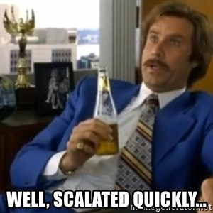 That escalated quickly-Ron Burgundy -  well, scalated quickly...