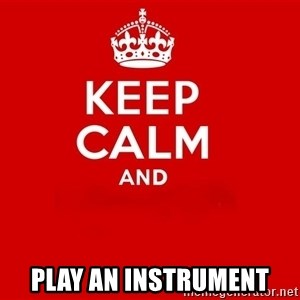 Keep Calm 2 -  play an instrument