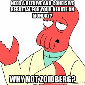 Why not zoidberg? - need a refuive and coheisive rebuttal for your debate on monday? why not zoidberg?