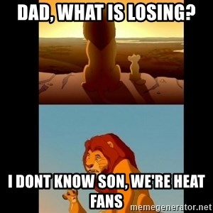 Lion King Shadowy Place - Dad, what is losing? I dont know son, we're heat fans