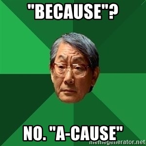 "High Expectations Asian Father - ""because""? no. ""a-cause"""