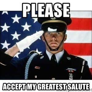 salute - Please accept my greatest salute