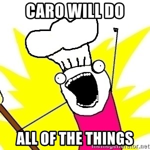 BAKE ALL OF THE THINGS! - Caro will do all of the things