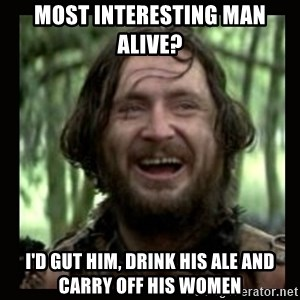 Stephen Braveheart - Most interesting man alive? I'd gut him, drink his ale and carry off his women