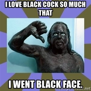WANNABE BLACK MAN - I LOVE BLACK COCK SO MUCH THAT I WENT BLACK FACE.