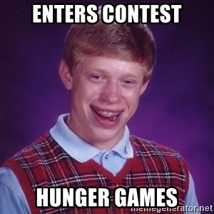 Bad Luck Brian - ENTERS cONTEST hUNGER gAMES