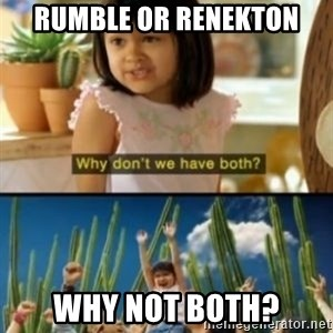 Why not both? - rumble or renekton why not both?