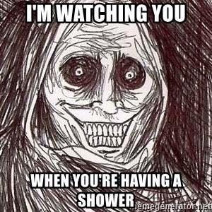 Horrifying House Guest - I'm watching you when you're having a shower