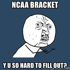 Y U No - NCAA Bracket y u SO hard to fill out?
