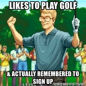 Happy Golfer - likes to play golf & actually remembered to sign up