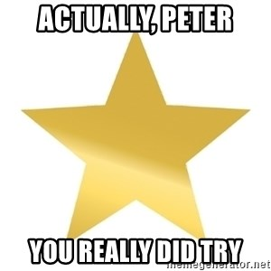 Gold Star Jimmy - Actually, peter you really did try