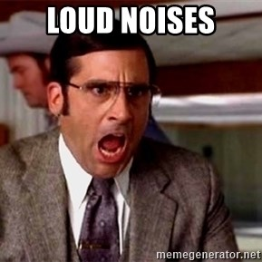 brick tamland - Loud noises