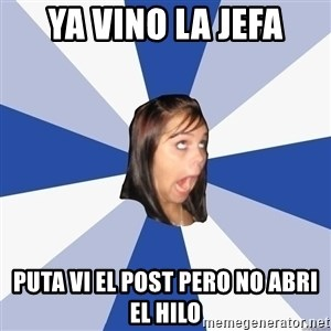 Annoying Facebook Girl - ya vino la jefa puta vi el post pero no abri el hilo
