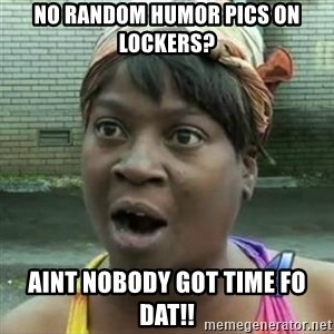 Sweet Brown OH LAWD JESUS - NO RANDOM HUMOR PICS ON LOCKERS? AINT NOBODY GOT TIME FO DAT!!