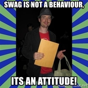 Swag fag chad costen - Swag is not a behaviour, its an attitude!