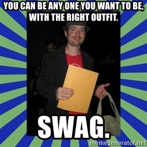 Swag fag chad costen - You can be any one you want to be, with the right outfit. SWAG.
