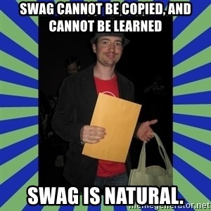 Swag fag chad costen - Swag cannot be copied, and cannot be learned swag is natural.