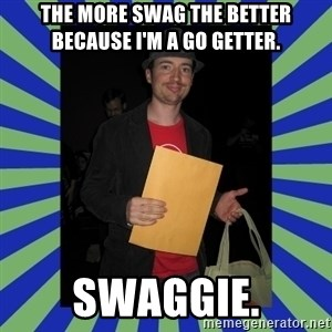 Swag fag chad costen - The more swag the better because I'm a go getter. SWAGGIE.