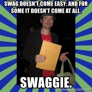 Swag fag chad costen - Swag doesn't come easy; and for some it doesn't come at all. SWAGGIE.