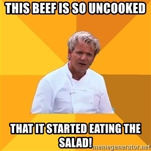 Confused Ramsey - This beef is so uncooked That it started eating the salad!