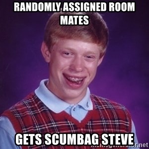 Bad Luck Brian - randomly assigned room mates gets scumbag steve