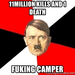 Advice Hitler - 11MILLION KILLS AND 1 DEATH FUKING CAMPER