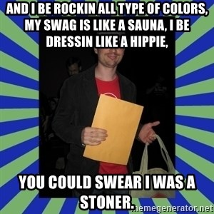 Swag fag chad costen - And I be rockin all type of colors, My swag is like a sauna, I be dressin like a hippie,   You could swear I was a stoner.