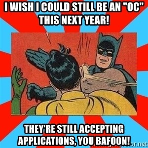 """Batman Bitchslap - i WISH i COULD STILL BE AN """"oc"""" THIS NEXT YEAR! tHEY'RE STILL ACCEPTING APPLICATIONS, YOU BAFOON!"""