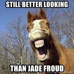 Horse - still better looking than jade froud