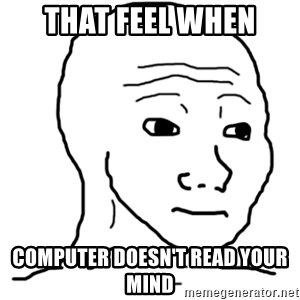 That Feel Guy - THat feel when computer doesn't read your mind
