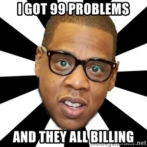 JayZ 99 Problems - I GOT 99 PROBLEMS AND THEY ALL BILLING