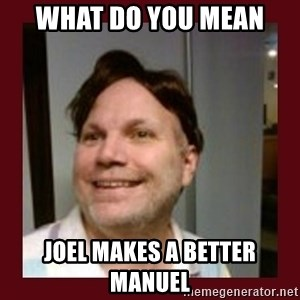 Free Speech Whatley - WHAT DO YOU MEAN  JOEL MAKES A BETTER MANUEL