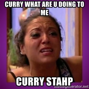 Stahp It Mahm  - cURRY WHAT ARE U DOING TO ME CURRY STAHP