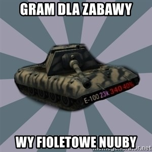 TERRIBLE E-100 DRIVER - Gram dla zabawy wy fioletowe nuuby