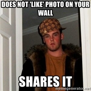 Scumbag Steve - does not 'like' photo on your wall shares it