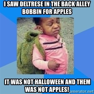 Disgusted Black Girl - I saw deltrese in the back alley bobbin for apples  it was not halloween and them was not apples!