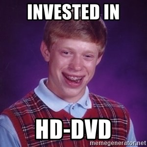 Bad Luck Brian - invested in hd-dvd